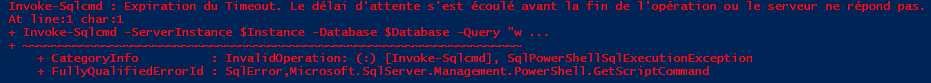 Expert SQL Server - Quelques trucs à savoir sur Invoke-Sqlcmd - Powershell SQL Server  - Invoke-SQLCmd-Error-Timeout